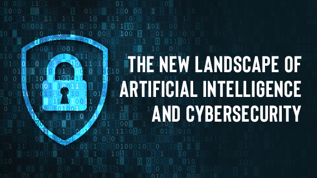The New Landscape of Artificial Intelligence and Cybersecurity