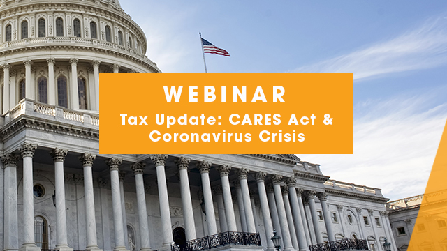 Webinar - Tax Update: CARES Act & Coronavirus Crisis