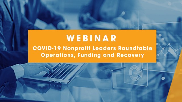 Webinar - COVID-19 Nonprofit Leaders Roundtable: Operations, Funding and Recovery