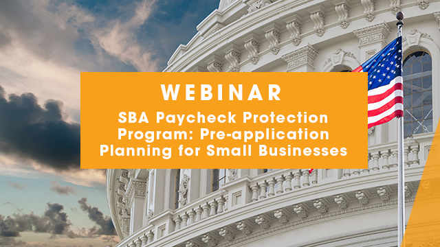 Webinar: SBA Paycheck Protection Program:  Pre-application planning for small businesses